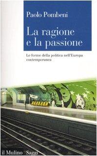 9788815136688: La ragione e la passione. Le forme della politica nell'Europa contemporanea (Saggi)