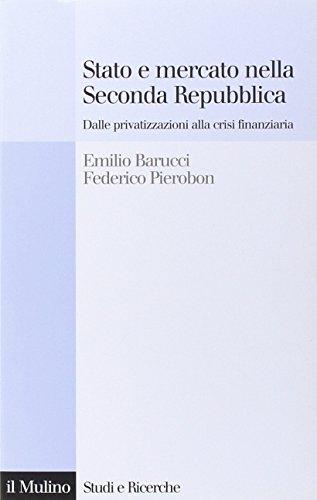 Stato e mercato nella Seconda Repubblica. Dalle privatizzazioni alla crisi finanziaria (Paperback):...