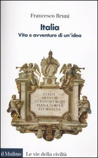9788815139559: Italia. Vita e avventure di un'idea (Le vie della civilt�)