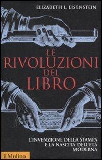 9788815233363: Le rivoluzioni del libro. L'invenzione della stampa e la nascita dell'età moderna