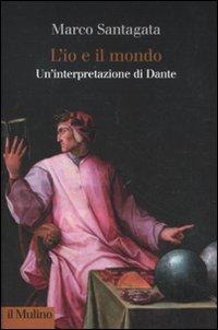 9788815233851: L'io e il mondo. Un'interpretazione di Dante (Collezione di testi e di studi)