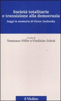 Società totalitarie e transizione alla democrazia.: Piffer,Tommaso. Zubok,Vladislav.
