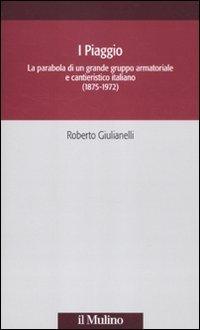 9788815235398: I Piaggio. La parabola di un grande gruppo armatoriale e cantieristico italiano (1875-1972)