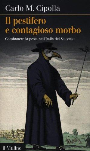 9788815238382: Il pestifero e contagioso morbo. Combattere la peste nell'Italia del Seicento