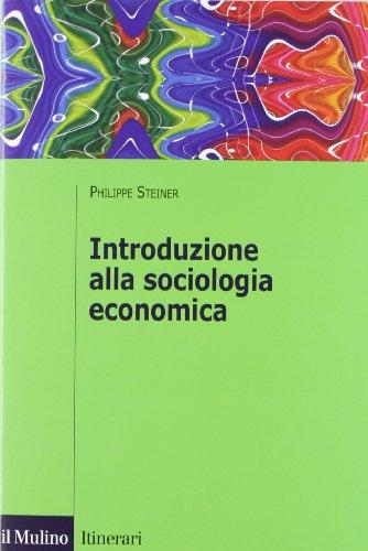 Introduzione alla sociologia economica: Philippe Steiner