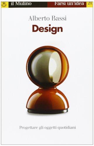 Design. Progettare gli oggetti quotidiani: Alberto Bassi