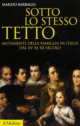 9788815245342: Sotto lo stesso tetto. Mutamenti della famiglia in Italia dal XV al XX secolo