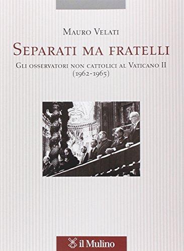 9788815247773: Separati ma fratelli. Gli osservatori non cattolici al Vaticano II (1962-1965)