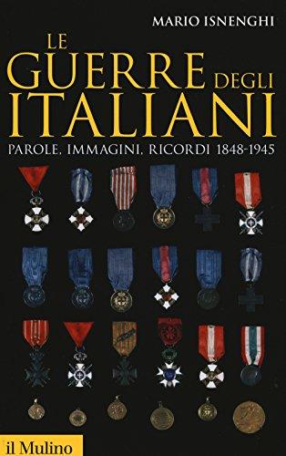 Le guerre degli italiani. Parole, immagini, ricordi: Mario Isnenghi