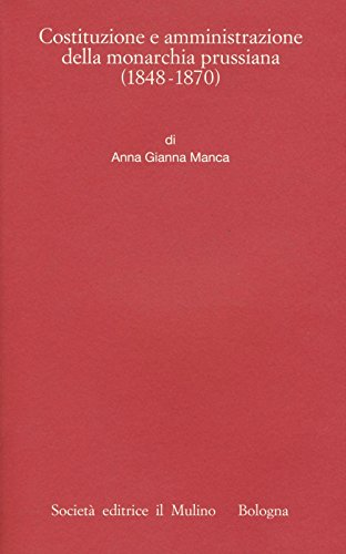 9788815260086: Costituzione e amministrazione della monarchia prussiana (1850-1914)