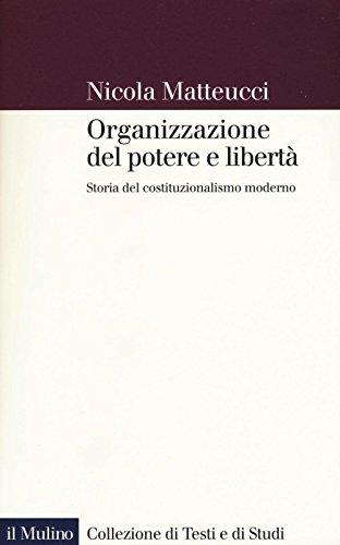9788815265227: Organizzazione del potere e libertà. Storia del costituzionalismo moderno (Collezione di testi e di studi)