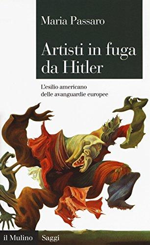 9788815278135: Artisti in fuga da Hitler. L'esilio americano delle avanguardie europee