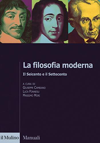 9788815278647: La filosofia moderna. Il Seicento e il Settecento