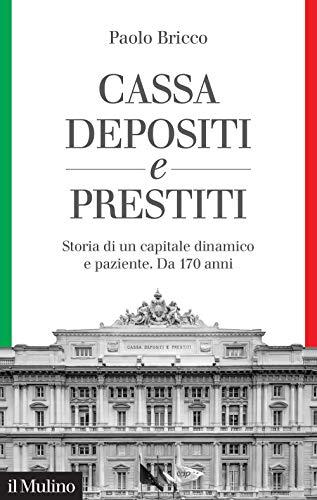 9788815290373: Cassa Depositi e Prestiti. Storia di un capitale dinamico e paziente. Da 170 anni