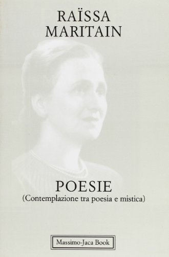 Poesie (contemplazione tra poesia e mistica). Testo a fronte (881628028X) by Raïssa Maritain