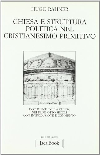 9788816300514: Chiesa e struttura politica nel cristianesimo primitivo. Documenti della Chiesa nei primi otto secoli