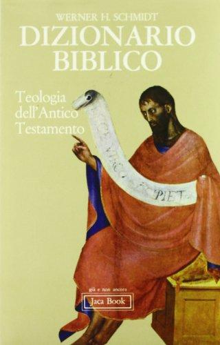 Dizionario biblico. Teologia dell'Antico Testamento.: Schmidt,W.H.
