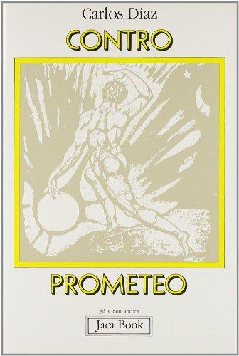 Contro Prometeo.: Diaz,Carlos.