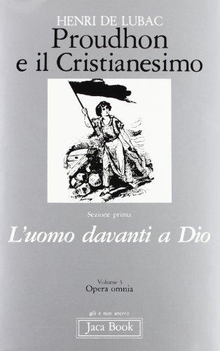 Proudhon e il Cristianesimo. L'uomo davanti a Dio.(Sez.I.Vol.3.).: Lubac,Henri .(de)