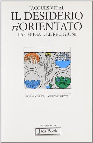 Il desiderio riorientato. La Chiesa e le religioni.: Vidal,Jacques.