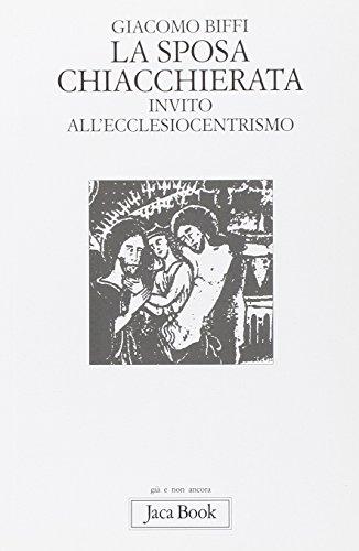 La sposa chiacchierata. Invito all'ecclesiocentrismo.: Biffi,Giacomo.