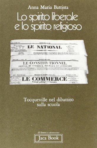 Lo spirito liberale e lo spirito religioso. Tocqueville nel dibattito sulla scuola.: Battista,Anna ...