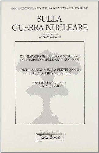 Sulla guerra nucleare. Dichiarazione sulle conseguenze dell'impiego delle armi nucleari. ...