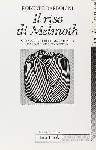 Il riso di Melmoth. Metamorfosi dell'immaginario dal sublime a Pinocchio.: Barbolini,Roberto.