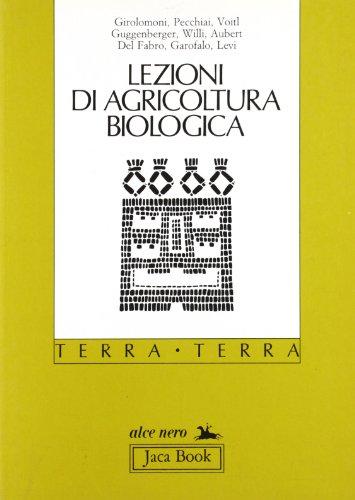 Lezioni di agricoltura biologica.: Girolomoni, Pecchiai, Voitl, Guggenberger, Willi, Aubert e altri...