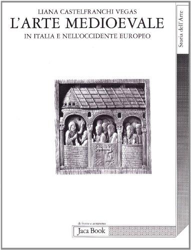 L'arte medioevale in Italia e nell'Occidente europeo: Liana Castelfranchi Vegas