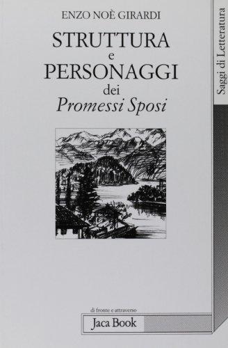Struttura e personaggi dei Promessi Sposi.: Girardi,Enzo No�.