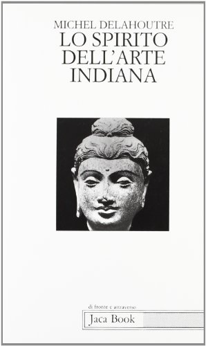 Lo spirito dell'Arte Indiana.: Delahoutre,Michel.