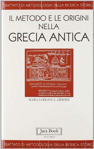 Trattato di metodologia della ricerca storica. Vol.I: Il metodo e le origini nella Grecia antica.: ...