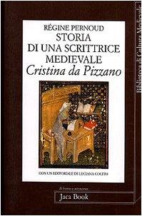 Storia di una scrittrice medievale. Cristina da Pizzano - Pernoud, Régine