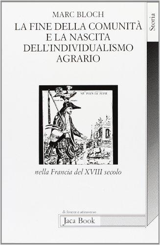 La fine della comunitÃ: e la nascita dell'individualismo agrario nella Francia del XVIII secolo (8816404256) by Marc Bloch