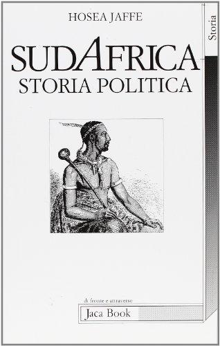 Sudafrica. Storia e politica. Dal razzismo legale al razzismo illegale.: Jaffe,Hosea.