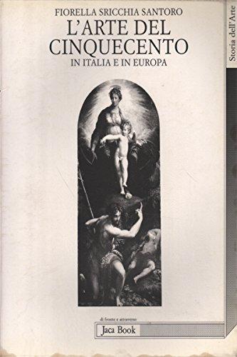 L'arte del Cinquecento: In Italia e in: Fiorella Sricchia Santoro