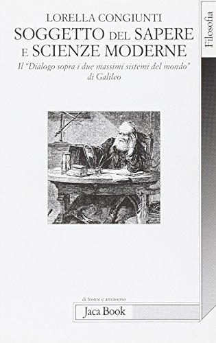9788816407152: Soggetto del sapere e scienze moderne. Il «Dialogo sopra i due massimi sistemi del mondo» di Galileo (Di fronte e attraverso. Filosofia)