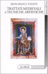 Trattati medievali di tecniche artistiche: Silvia B. Tosatti