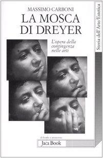 9788816407794: La mosca di Dreyer. L'opera della contingenza nelle arti (Di fronte e attraverso.Storia arte.Estet.)