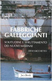 Fabbriche galleggianti. Solitudine e sfruttamento dei nuovi marinai - Sacchetto, Devi