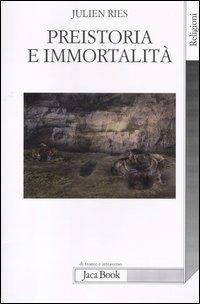 9788816411197: Preistoria e immortalità. La vita dopo la morte nella preistoria e nelle civiltà orali