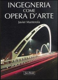 Ingegneria come opera d arte (Paperback): Javier Manterola