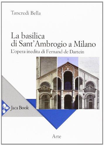 9788816412033: La basilica di Sant'Ambrogio a Milano. L'opera inedita di Fernand De Dartein