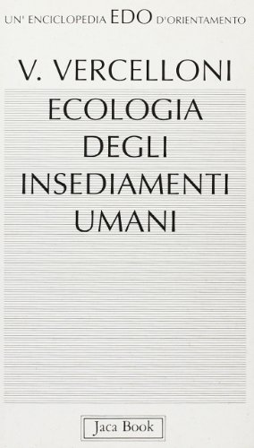 Ecologia degli insediamenti umani. Discipline correlate: geografia antropica, città e ...