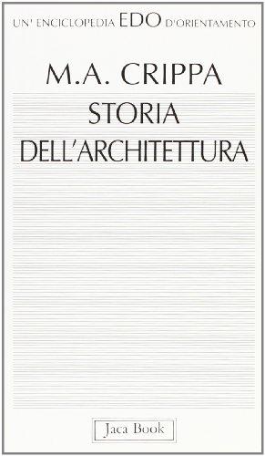 Storia dell'architettura: Il mondo delle costruzioni e le sue immagini (Un'enciclopedia d'orientamento) (Italian Edition) (8816430214) by Maria Antonietta Crippa