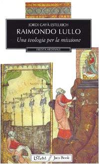 Raimondo Lullo. Una teologia per la missione: Jordi Gayà Estelrich