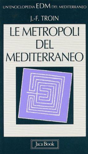Le metropoli del Mediterraneo. Città di frontiera, città cerniera.: Troin,...