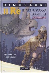 9788816573543: Re. Il crepuscolo degli dei. Cretaceo. Dinosauri. Ediz. illustrata