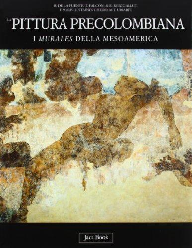 La pittura precolombiana. I murales della Mesoamerica.: De La Fuente,B. Falcòn,T. Ruiz Gallut,M.E. ...